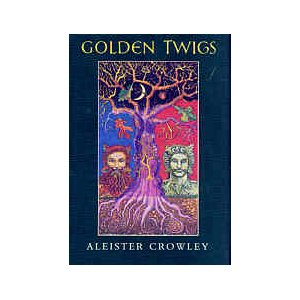 Golden Twigs by Aleister Crowley