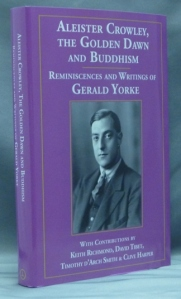 Aleister Crowley, the Golden Dawn, and Buddhism: Writings of Gerald Yorke: Trade Edition